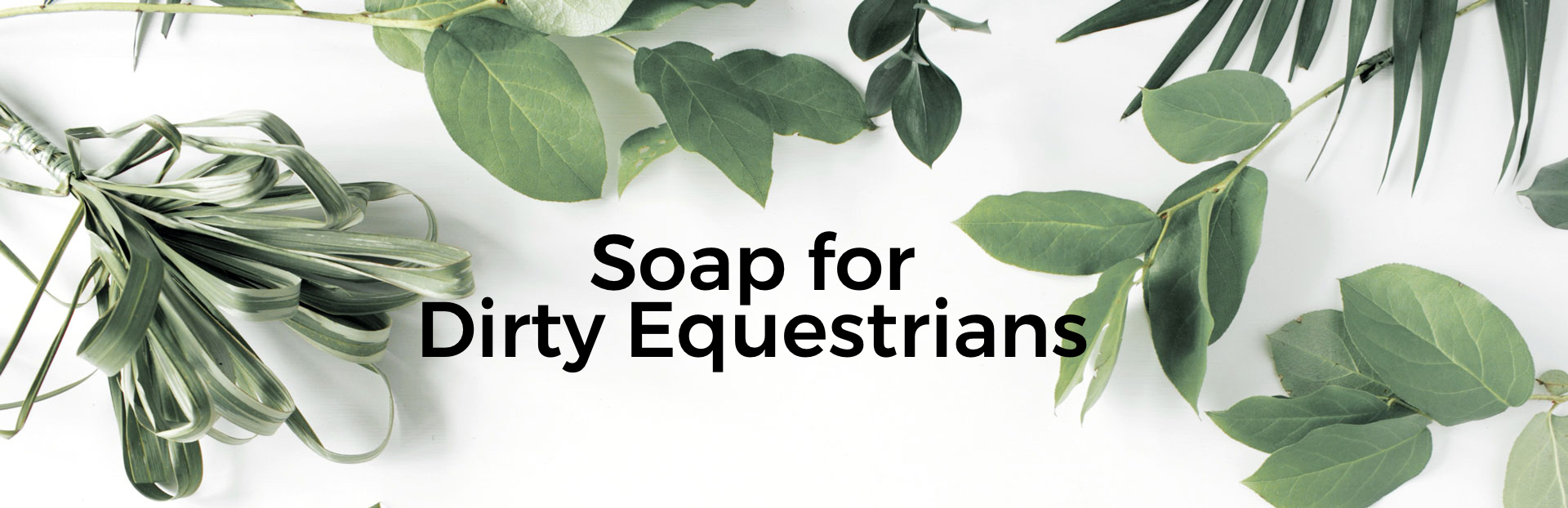 Soap for Dirty Equestrians Header Shop - Natural Vegan Cruelty Free Soap for Dirty Equestrians